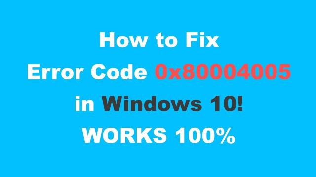 Fixed: Error code 0x80004005 on Windows 10